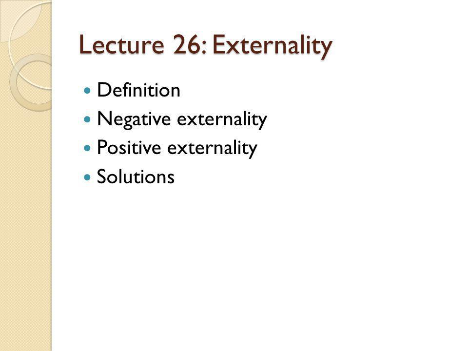 Lecture 26: Externality Definition Negative externality