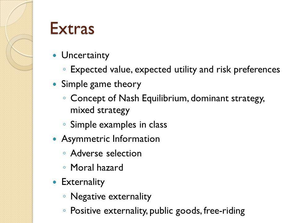Extras Uncertainty. Expected value, expected utility and risk preferences. Simple game theory.