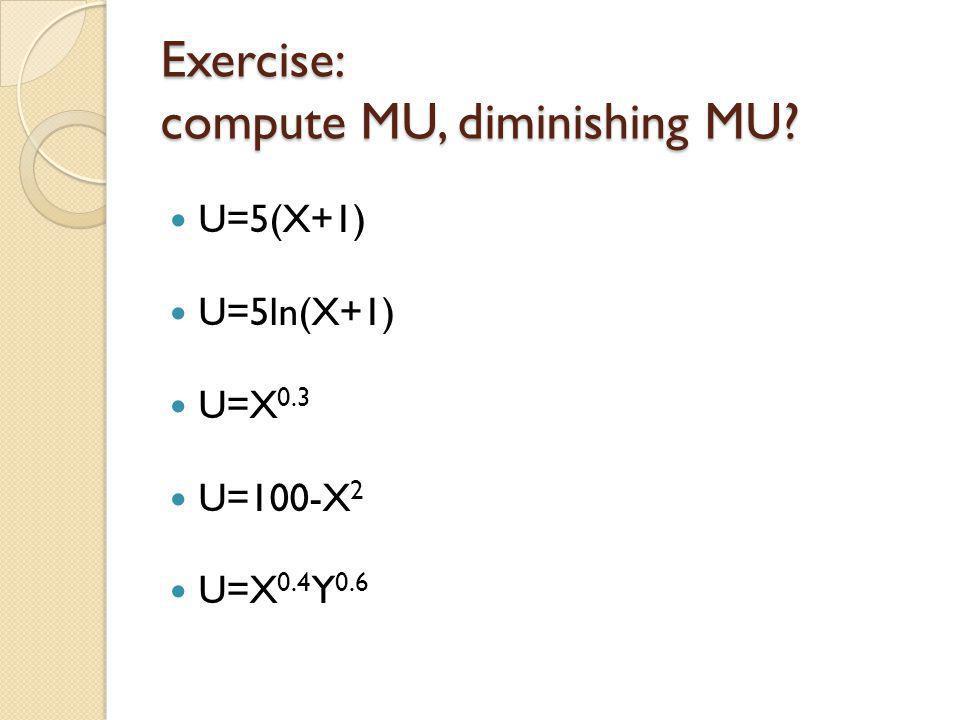 Exercise: compute MU, diminishing MU