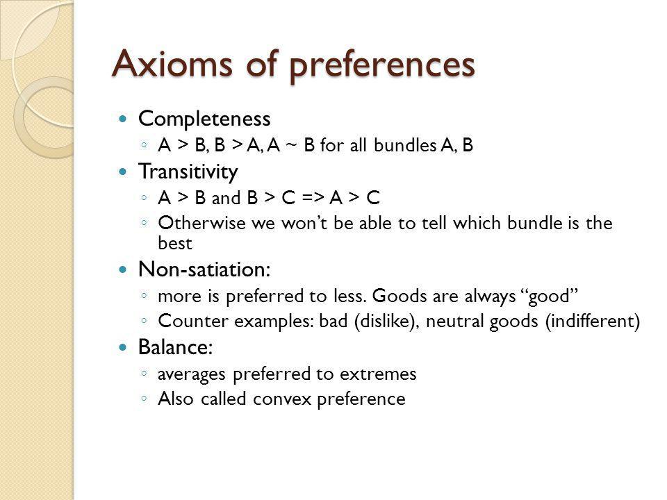 Axioms of preferences Completeness Transitivity Non-satiation: