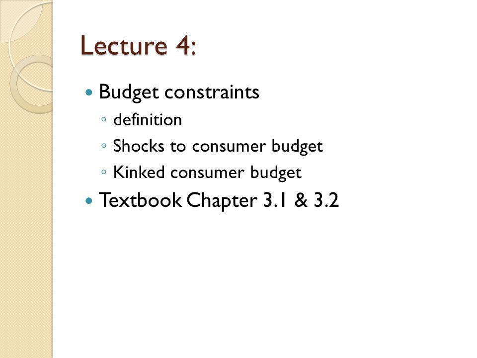 Lecture 4: Budget constraints Textbook Chapter 3.1 & 3.2 definition