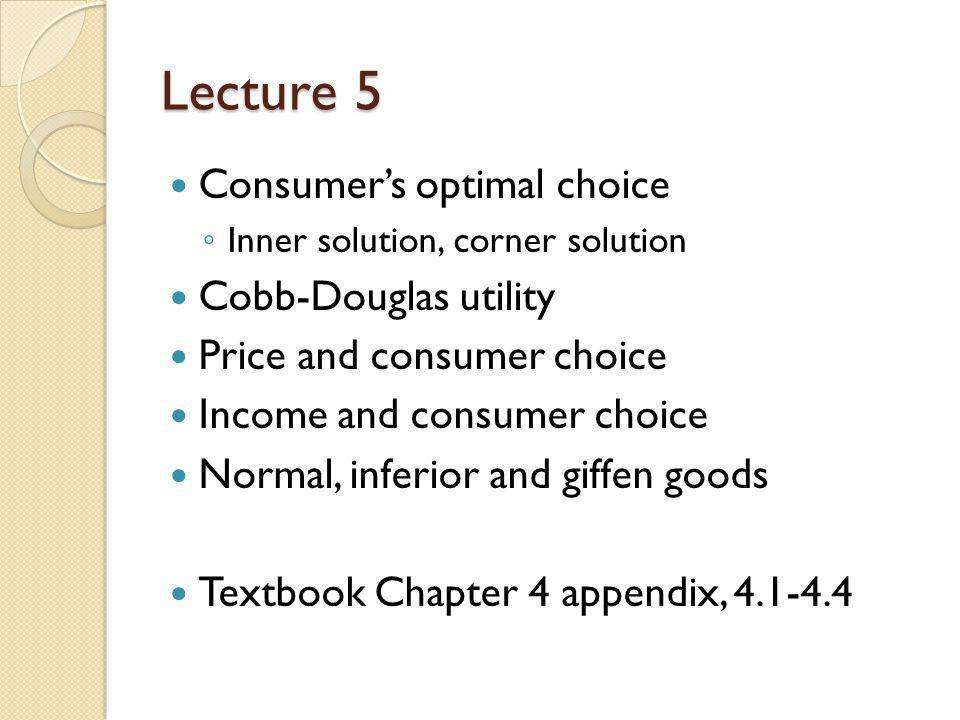 Lecture 5 Consumer's optimal choice Cobb-Douglas utility