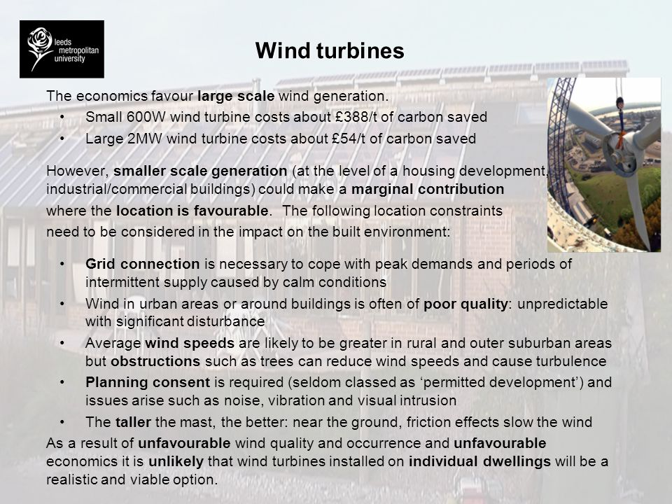 Wind turbines The economics favour large scale wind generation.
