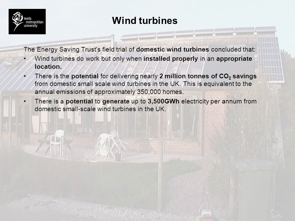 Wind turbines The Energy Saving Trust s field trial of domestic wind turbines concluded that: