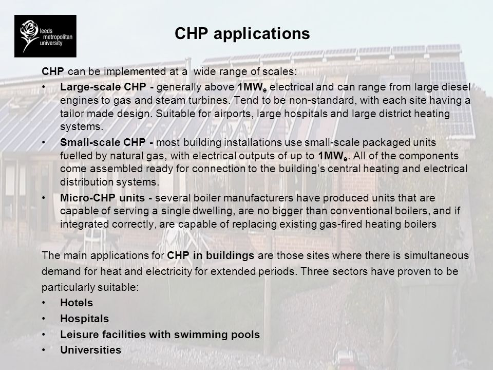 CHP applications CHP can be implemented at a wide range of scales: