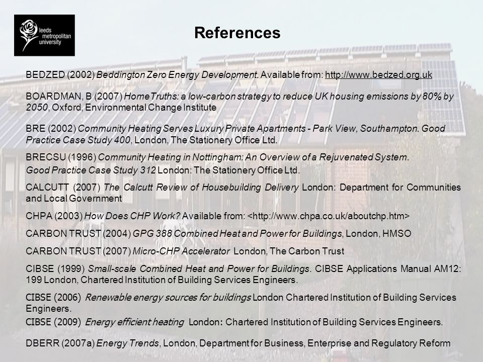 References BEDZED (2002) Beddington Zero Energy Development. Available from: http://www.bedzed.org.uk.