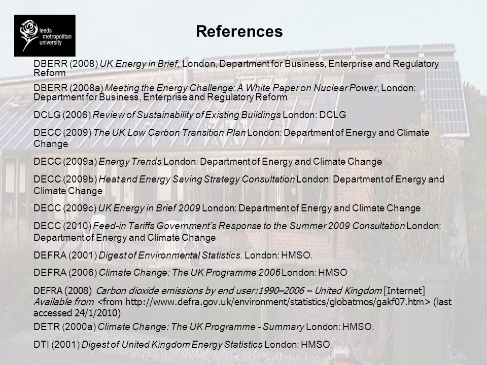 References DBERR (2008) UK Energy in Brief, London, Department for Business, Enterprise and Regulatory Reform.