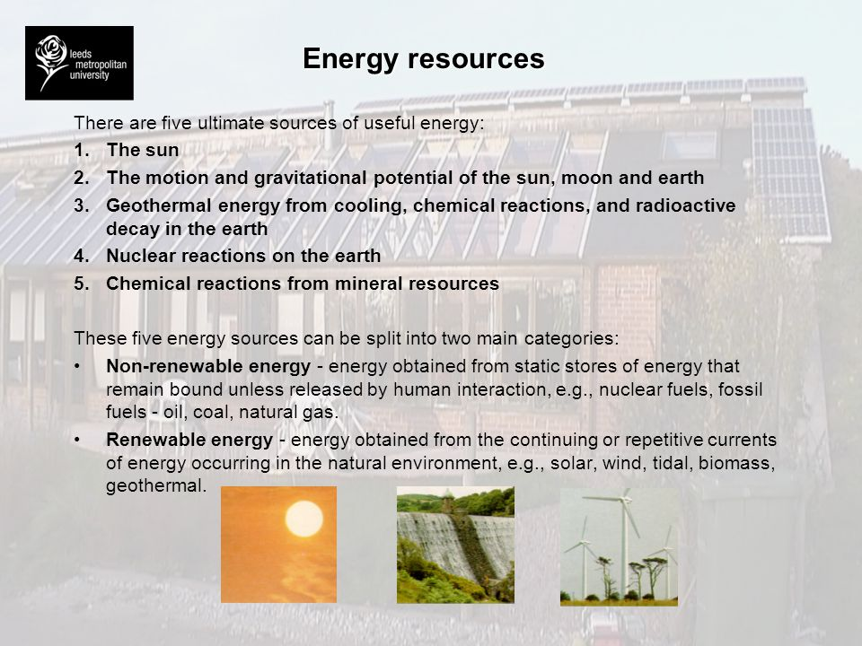 Energy resources There are five ultimate sources of useful energy: