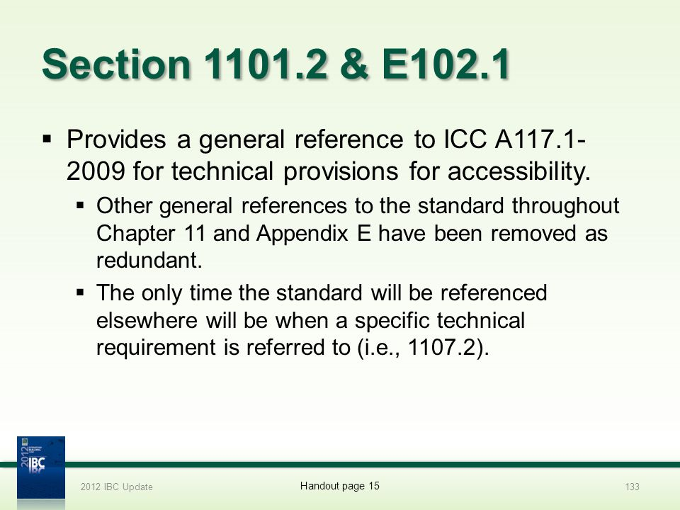 2012 IBC Update 4/1/2017. Section 1101.2 & E102.1. Provides a general reference to ICC A117.1-2009 for technical provisions for accessibility.