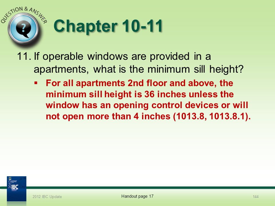2012 IBC Update 4/1/2017. Chapter 10-11. If operable windows are provided in a apartments, what is the minimum sill height