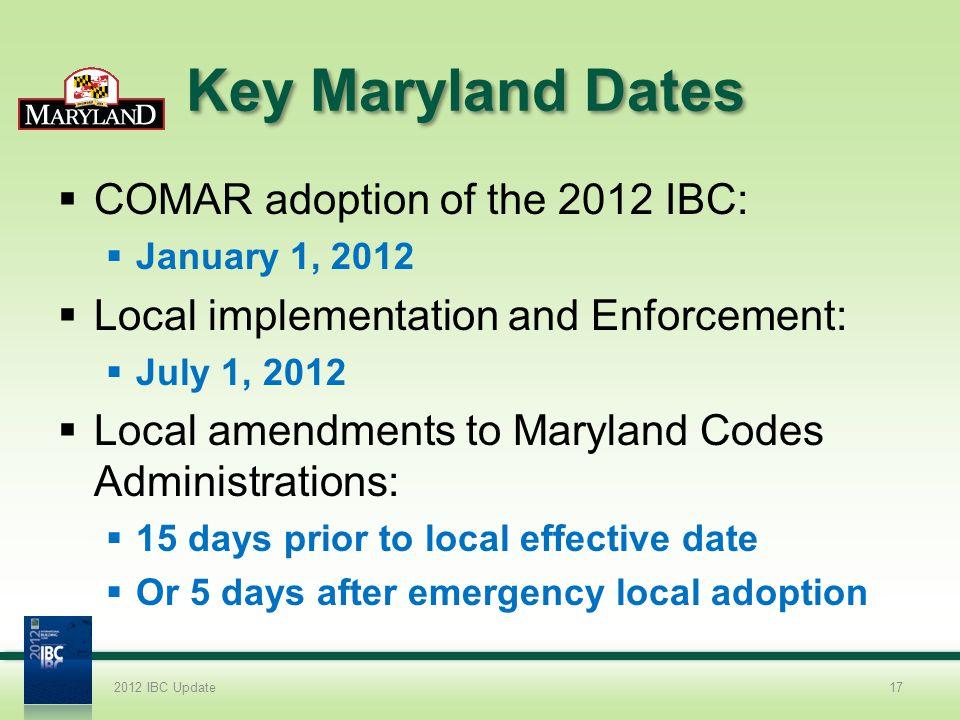 Key Maryland Dates COMAR adoption of the 2012 IBC: