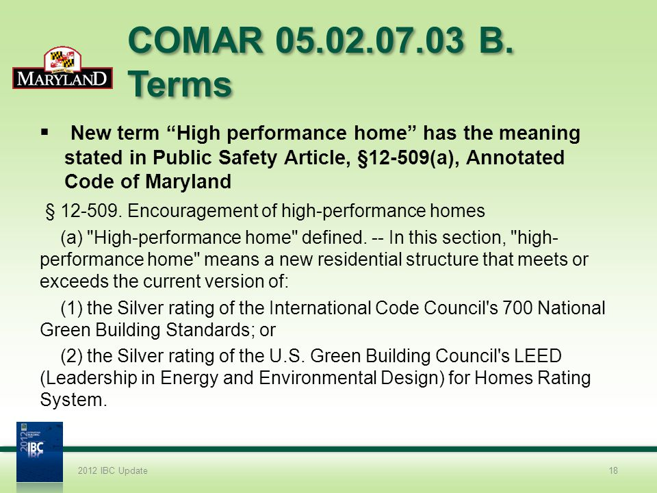 COMAR 05.02.07.03 B. Terms New term High performance home has the meaning stated in Public Safety Article, §12-509(a), Annotated Code of Maryland.