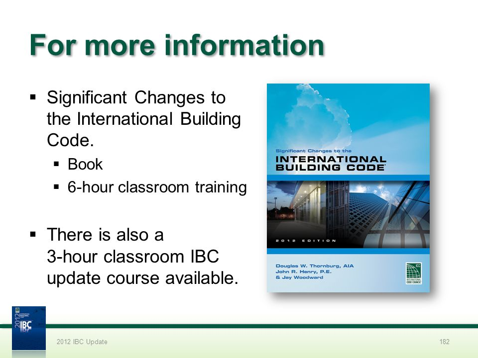 2012 IBC Update 4/1/2017. For more information. Significant Changes to the International Building Code.