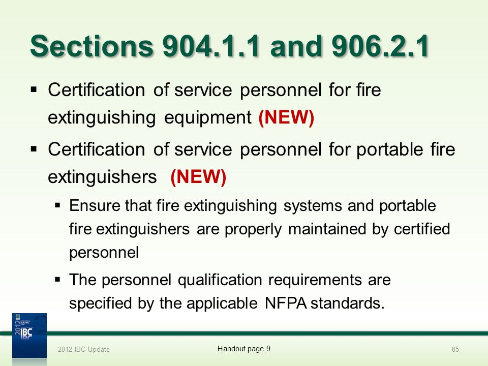 2012 IBC Update 4/1/2017. Sections 904.1.1 and 906.2.1. Certification of service personnel for fire extinguishing equipment (NEW)