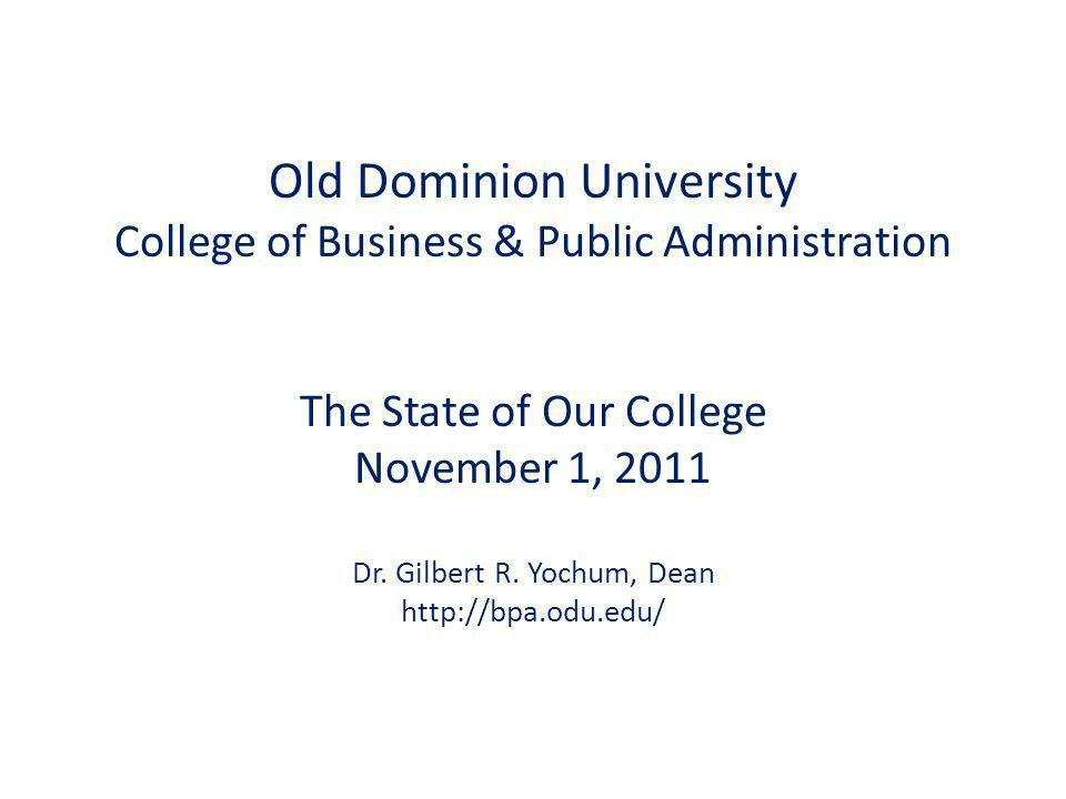 Old Dominion University College of Business & Public Administration The State of Our College November 1, 2011 Dr.