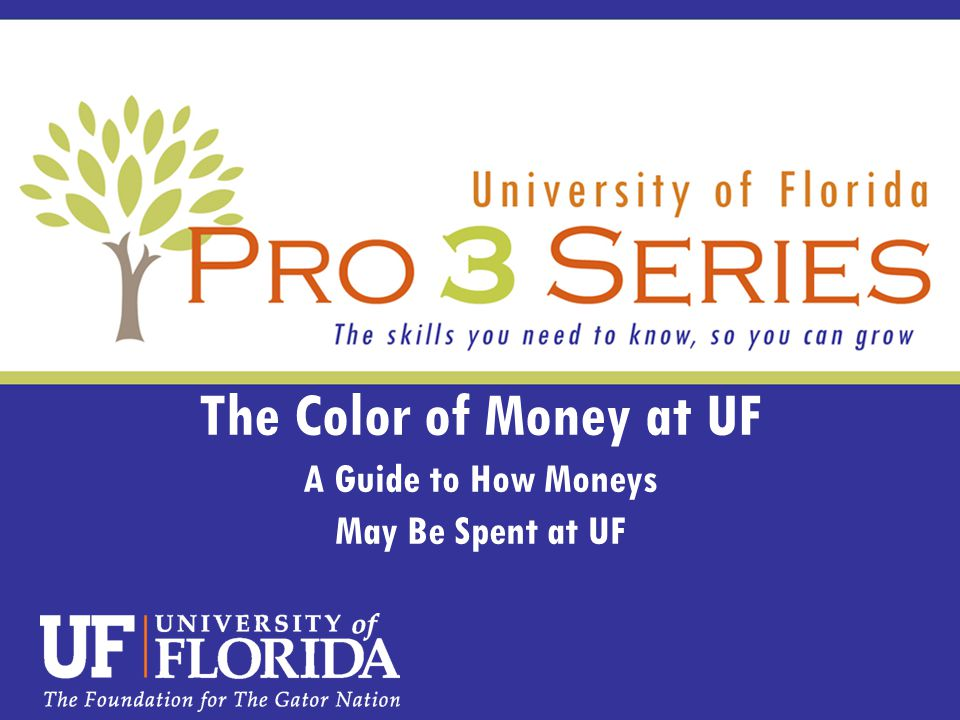 The Color of Money at UF A Guide to How Moneys May Be Spent at UF