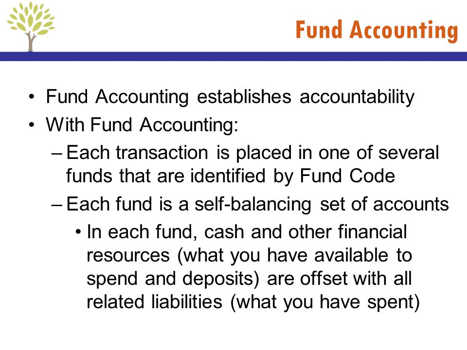Fund Accounting Fund Accounting establishes accountability