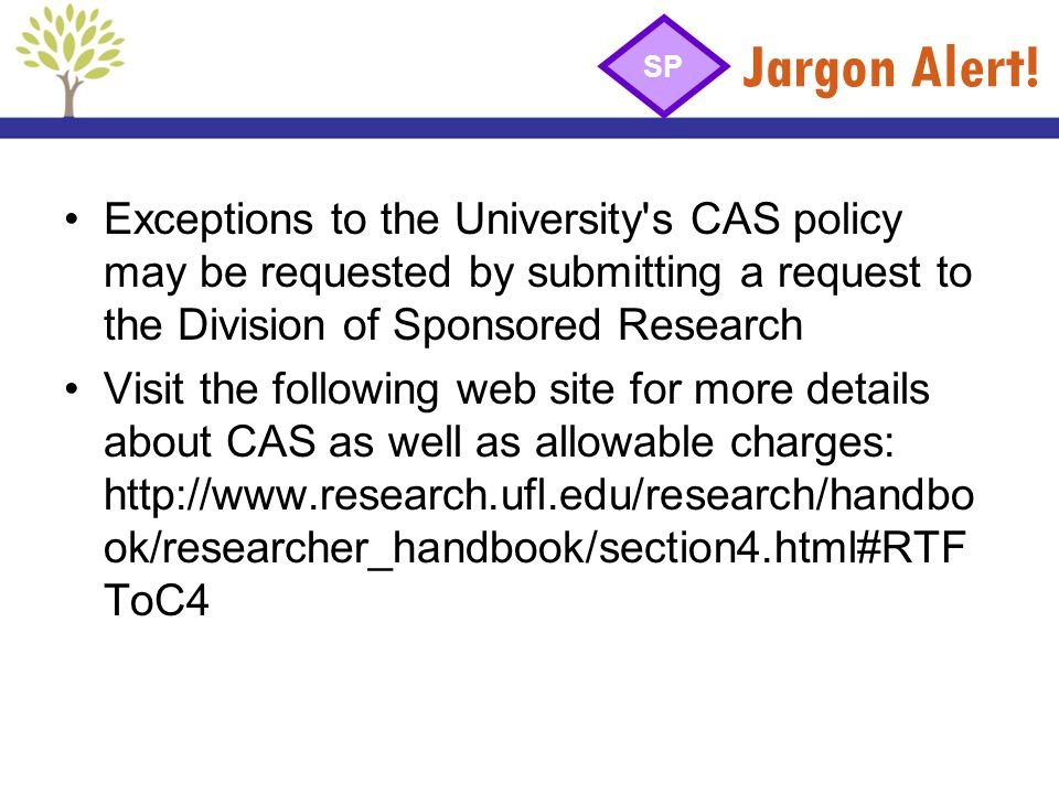 Jargon Alert! SP. Exceptions to the University s CAS policy may be requested by submitting a request to the Division of Sponsored Research.