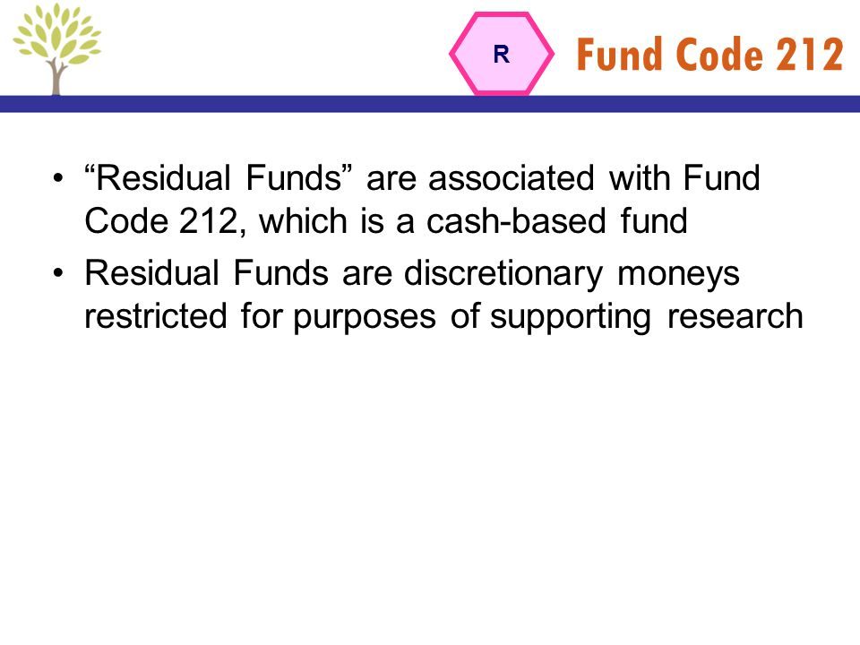 Fund Code 212 R. Residual Funds are associated with Fund Code 212, which is a cash-based fund.