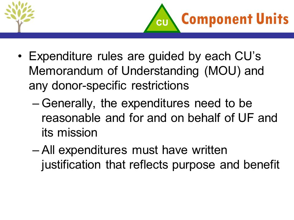 Component Units CU. Expenditure rules are guided by each CU's Memorandum of Understanding (MOU) and any donor-specific restrictions.