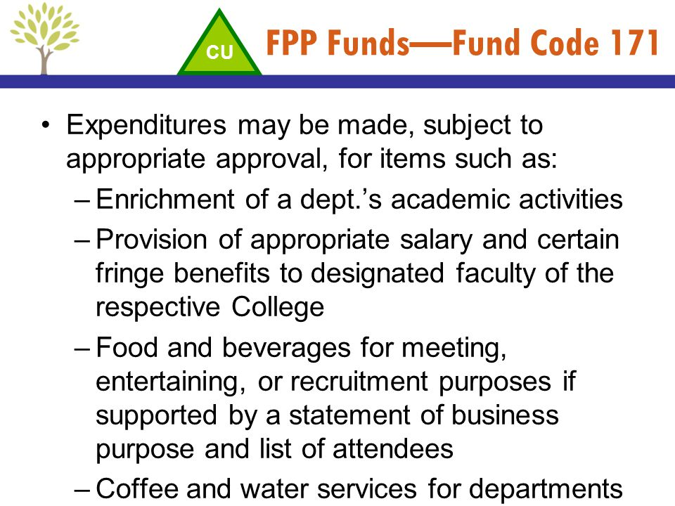 FPP Funds—Fund Code 171 CU. Expenditures may be made, subject to appropriate approval, for items such as: