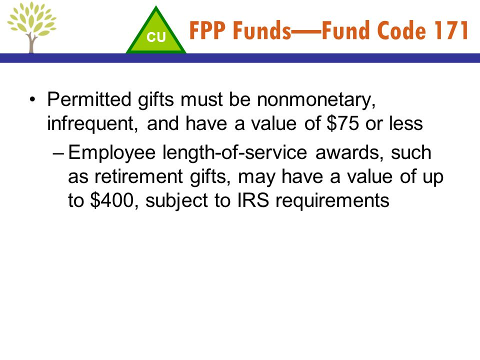 FPP Funds—Fund Code 171 CU. Permitted gifts must be nonmonetary, infrequent, and have a value of $75 or less.