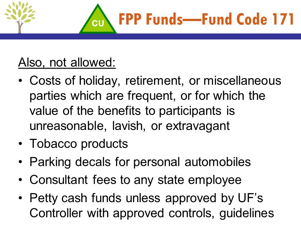 FPP Funds—Fund Code 171 Also, not allowed: