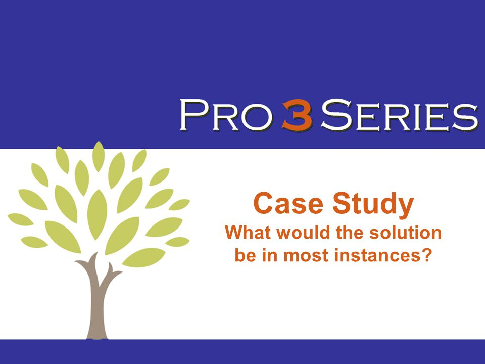 Case Study What would the solution be in most instances