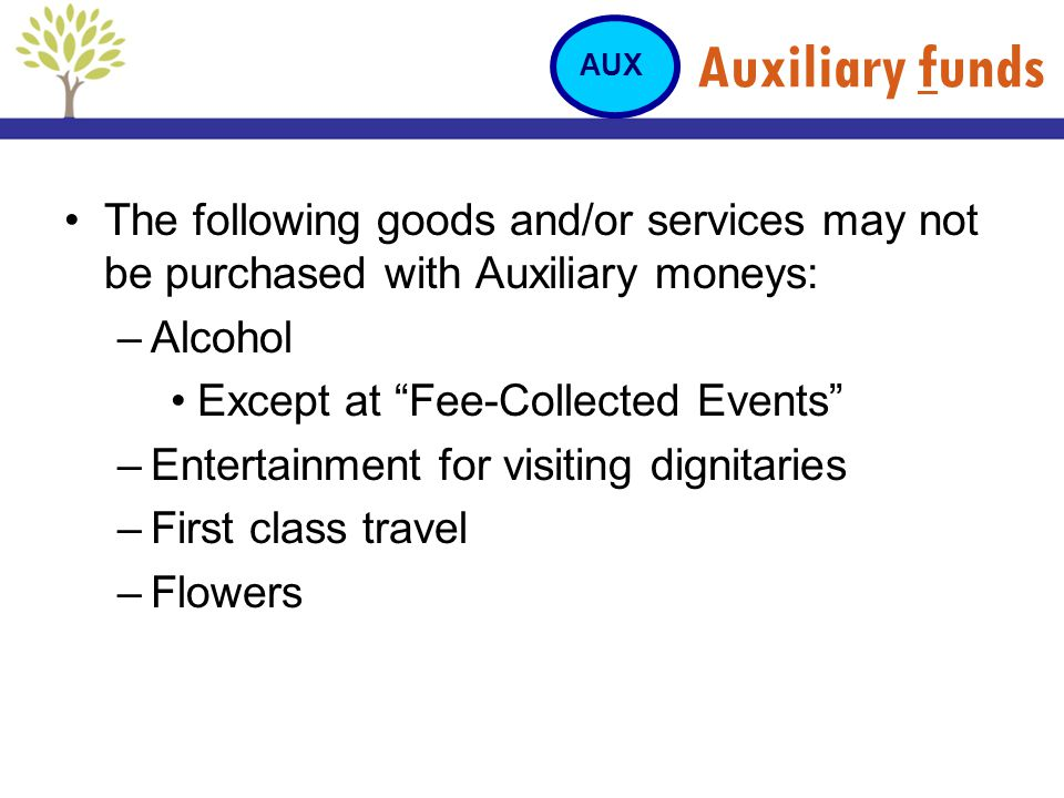 Auxiliary funds AUX. The following goods and/or services may not be purchased with Auxiliary moneys: