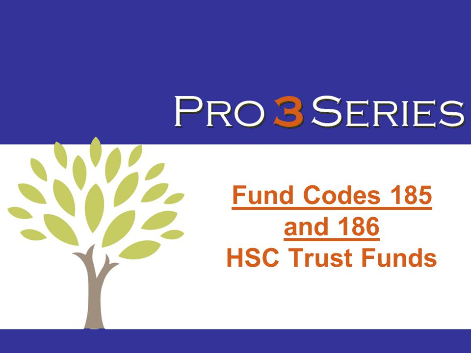Fund Codes 185 and 186 HSC Trust Funds