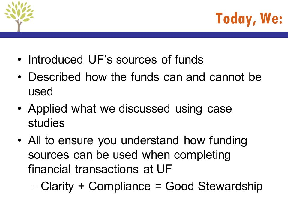 Today, We: Introduced UF's sources of funds