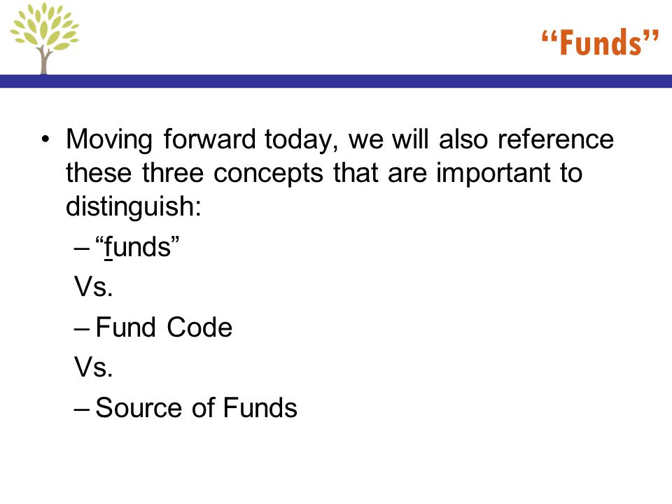 Funds Moving forward today, we will also reference these three concepts that are important to distinguish: