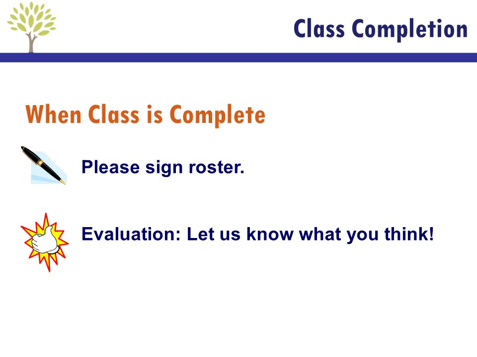 Class Completion When Class is Complete Please sign roster.