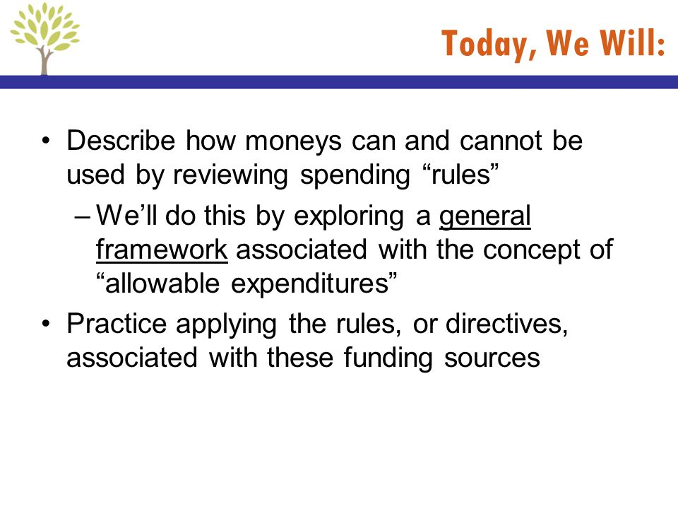 Today, We Will: Describe how moneys can and cannot be used by reviewing spending rules