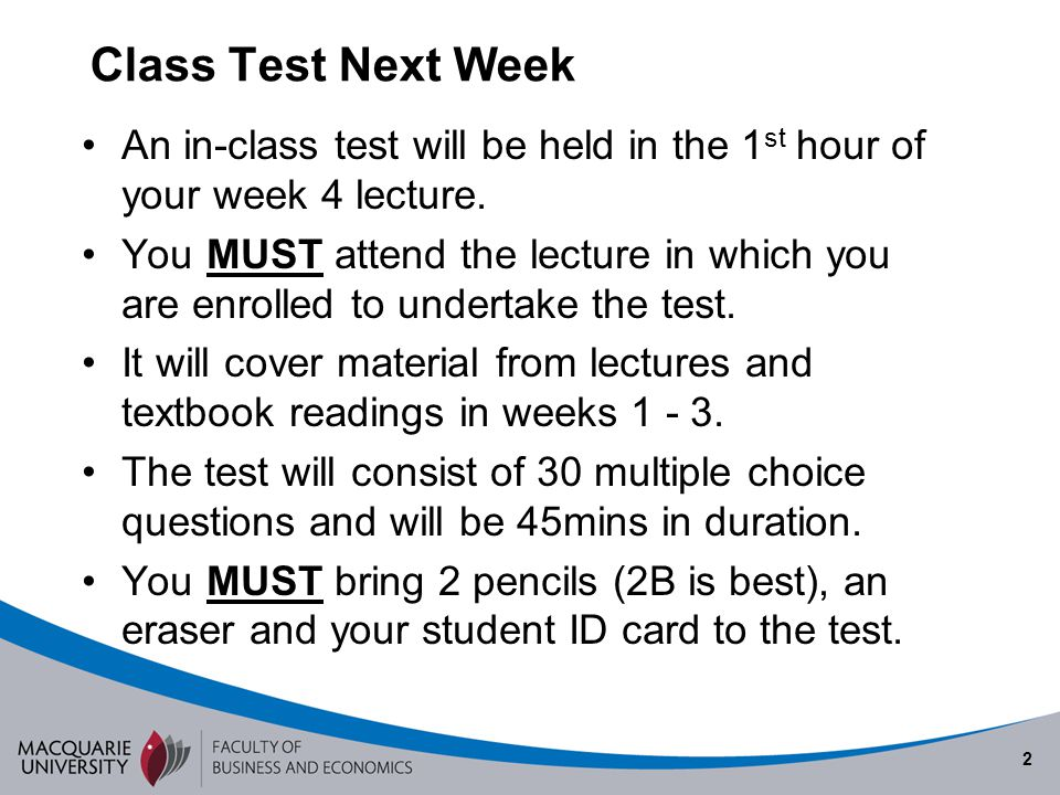 Class Test Next Week An in-class test will be held in the 1st hour of your week 4 lecture.