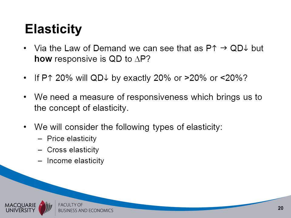Semester 1 2010 Elasticity. Via the Law of Demand we can see that as P  QD but how responsive is QD to P