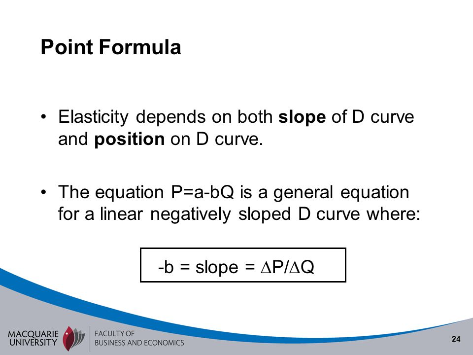 Semester 1 2010 Point Formula. Elasticity depends on both slope of D curve and position on D curve.