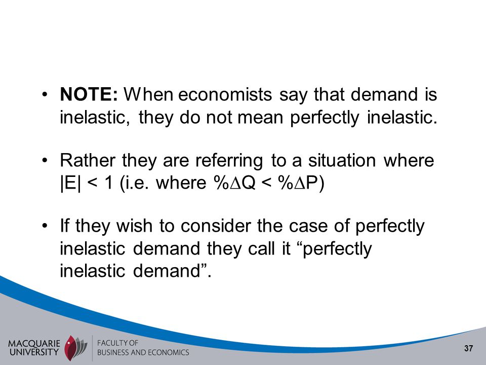 Semester 1 2010 NOTE: When economists say that demand is inelastic, they do not mean perfectly inelastic.