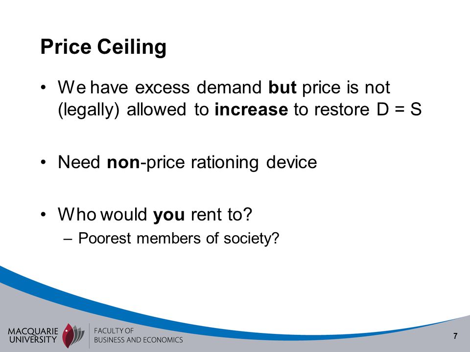 Price Ceiling We have excess demand but price is not (legally) allowed to increase to restore D = S.