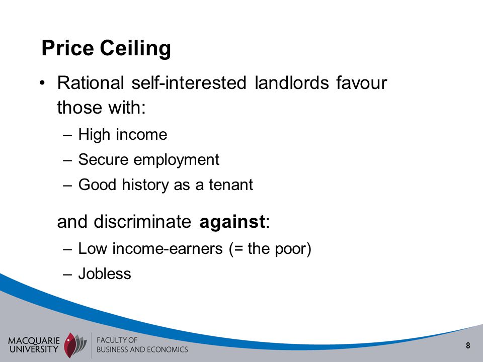 Price Ceiling Rational self-interested landlords favour those with: