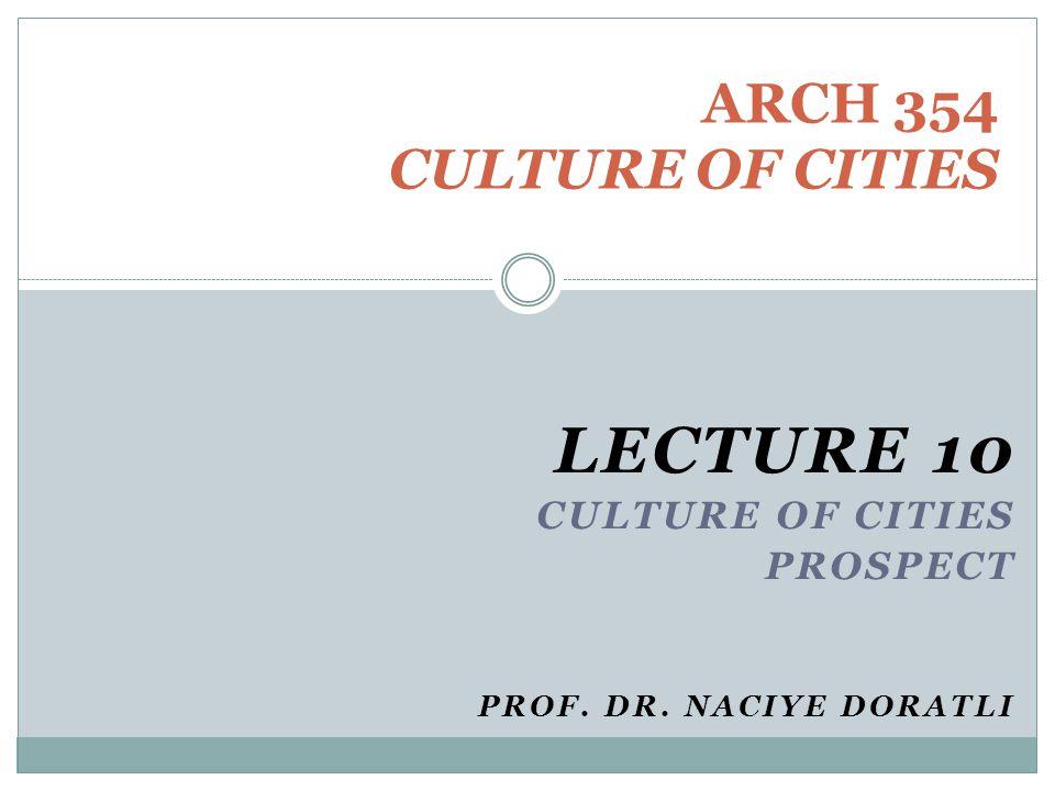 LECTURE 10 Culture of cities Prospect Prof. Dr. Naciye DoratlI