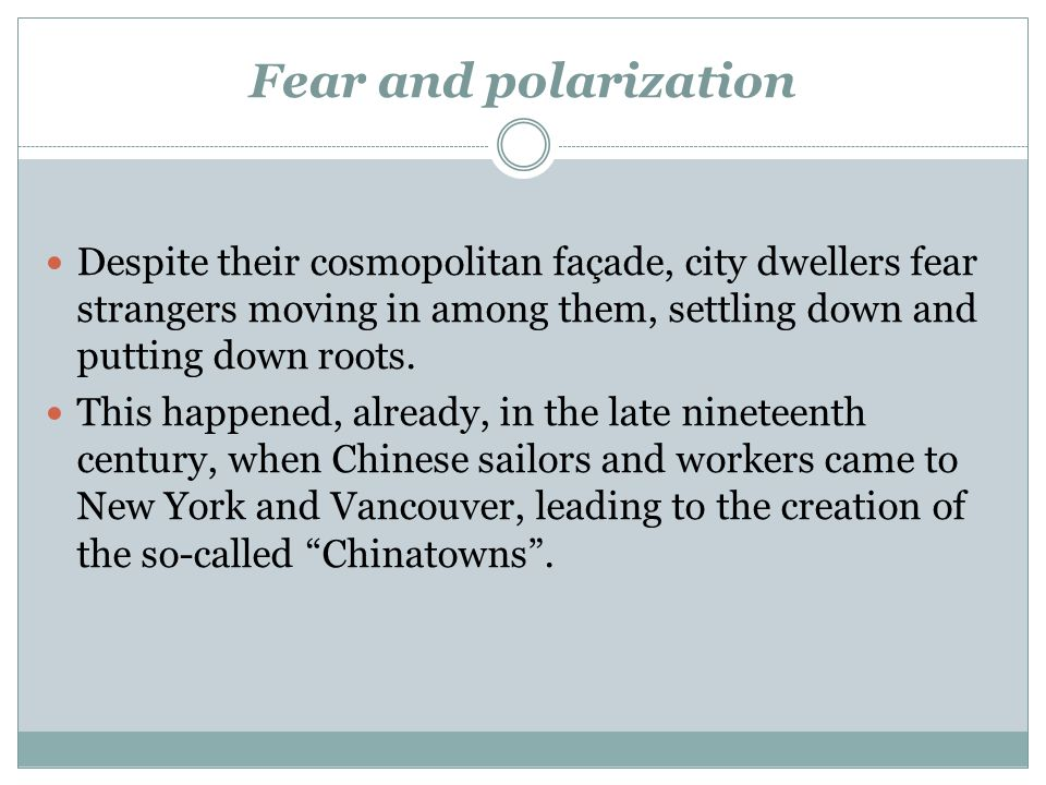 Fear and polarization Despite their cosmopolitan façade, city dwellers fear strangers moving in among them, settling down and putting down roots.