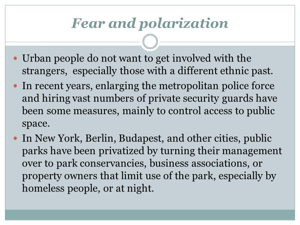 Fear and polarization Urban people do not want to get involved with the strangers, especially those with a different ethnic past.