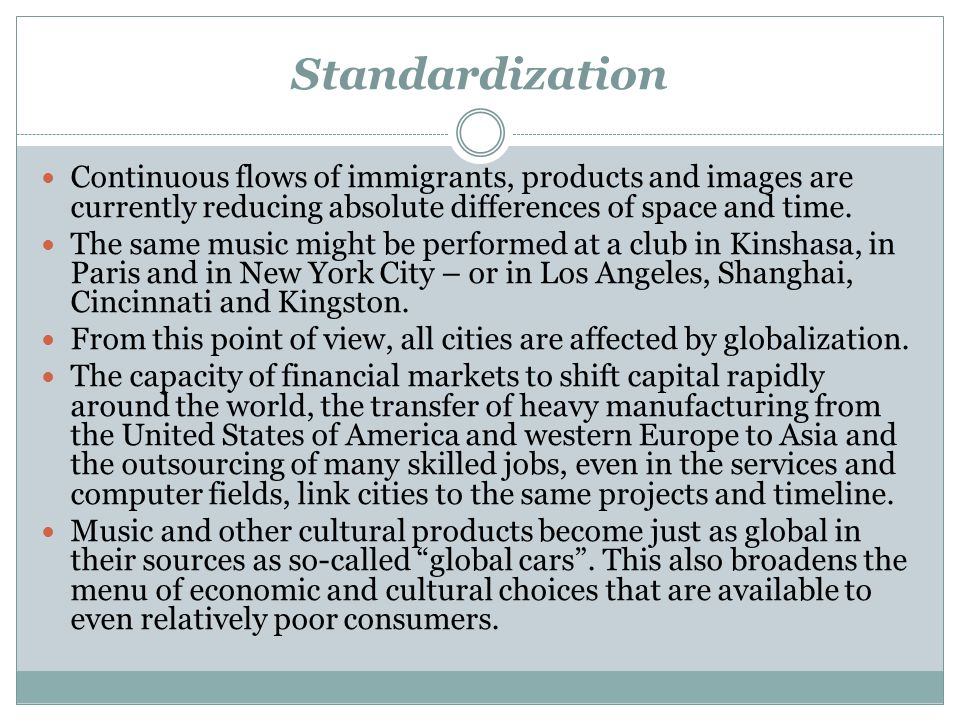 Standardization Continuous flows of immigrants, products and images are currently reducing absolute differences of space and time.