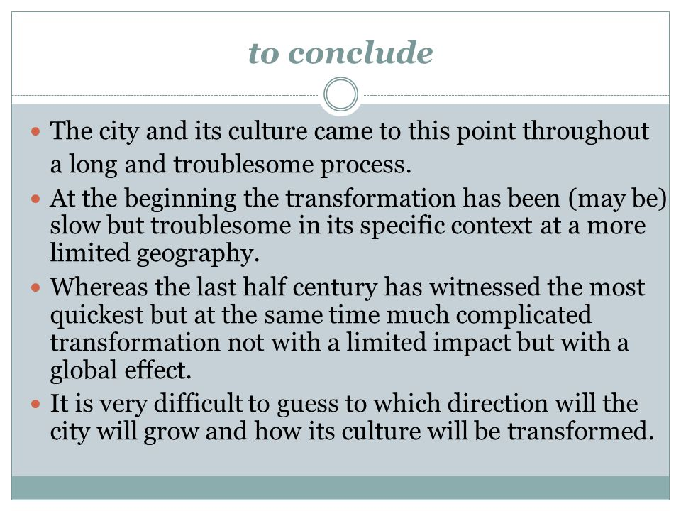 to conclude The city and its culture came to this point throughout