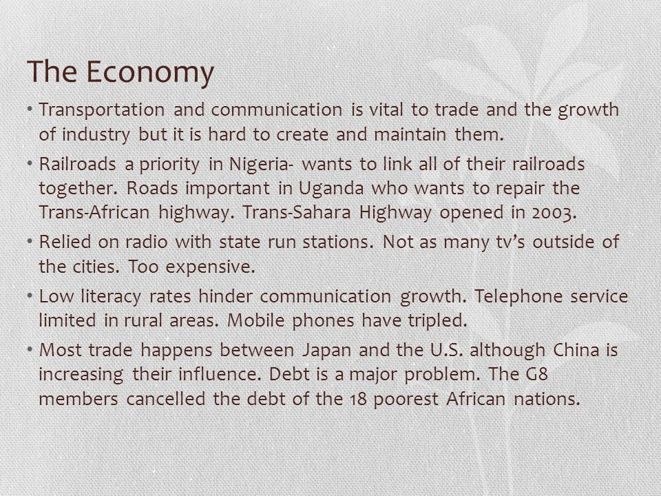 The Economy Transportation and communication is vital to trade and the growth of industry but it is hard to create and maintain them.