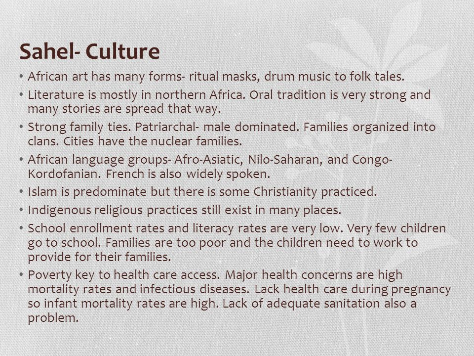 Sahel- Culture African art has many forms- ritual masks, drum music to folk tales.