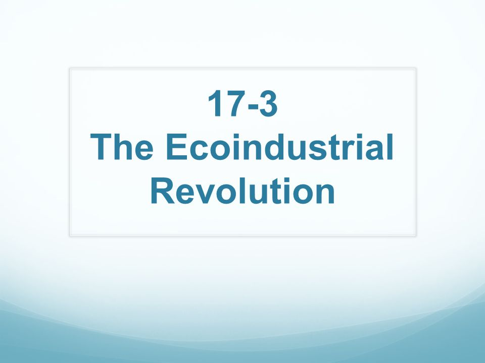 17-3 The Ecoindustrial Revolution