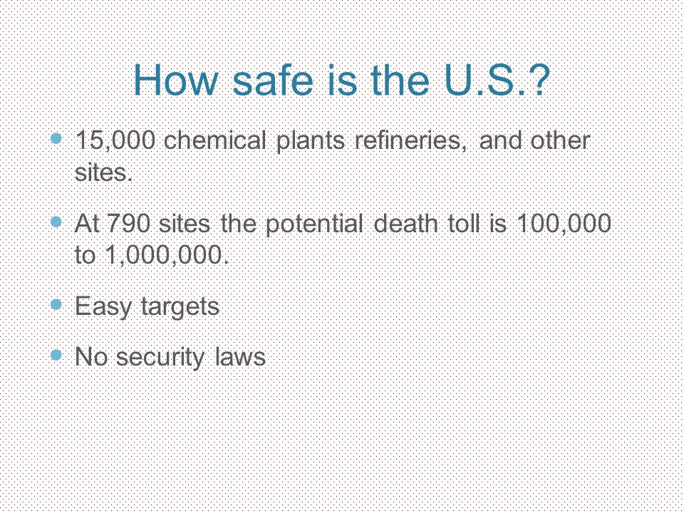 How safe is the U.S. 15,000 chemical plants refineries, and other sites. At 790 sites the potential death toll is 100,000 to 1,000,000.