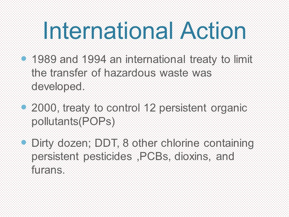 International Action 1989 and 1994 an international treaty to limit the transfer of hazardous waste was developed.